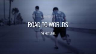Road to Worlds: The Next Level