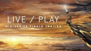 Live/Play Miniseries - Series Finale Trailer